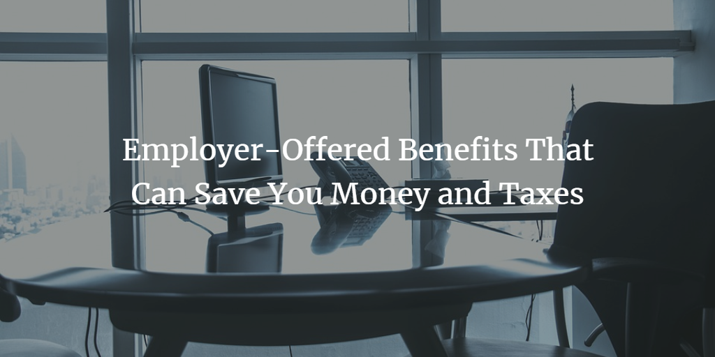 Employer-Offered Benefits That Can Save You Money and ...